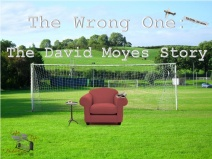 The Wrong One The David Moyes Story